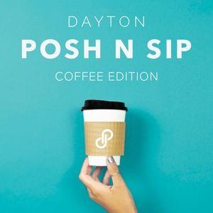 Posh 'N Sip: Coffee Edition Dayton